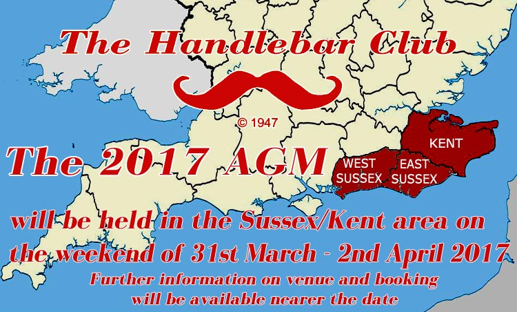 The 2017 Handlebar Club AGM will be held in Sussex/Kent on 31st March - 2nd April 2017